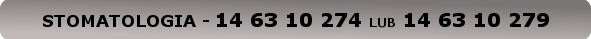 USŁUGI PRYWATNE - STOMATOLOGIA - 14 63 10 274 lub 14 63 10 279